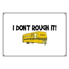 I don't rough it Banner