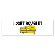I don't rough it Bumper Bumper Sticker