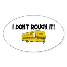 I don't rough it Oval Bumper Stickers