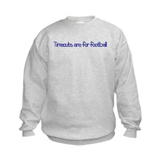 Timeouts Are For Football Sweatshirt