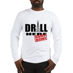 Drill Here and Now Long Sleeve T-Shirt