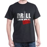 Drill Here and Now Dark T-Shirt