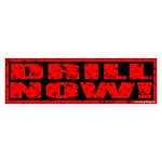 Drill Now! Stamped Bumper Sticker (50 pk)