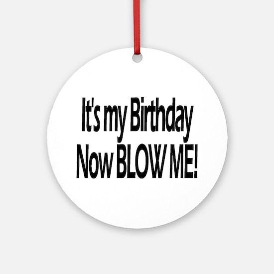 It's My Birthday Now Blow Me! Ornament (Round)