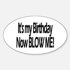 It's My Birthday Now Blow Me! Oval Decal