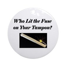 Who lit the fuse... Ornament (Round)
