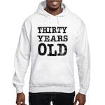 Thirty Years Old Hooded Sweatshirt