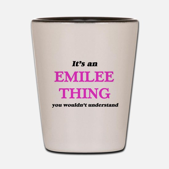 It's an Emilee thing, you wouldn&#3 Shot Glass