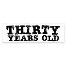 Thirty Years Old Bumper Bumper Sticker
