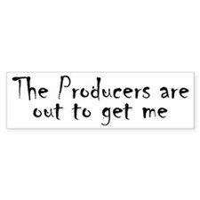 Producers are out to get me Bumper Bumper Sticker