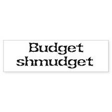 Budget shmudget Bumper Bumper Sticker