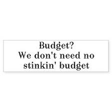 Budget? We don't need no... Bumper Bumper Sticker