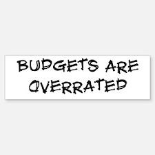 Budgets are overrated Bumper Bumper Bumper Sticker