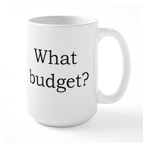 What budget? Large Mug