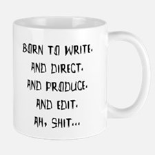 Born to write. And direct... Mug