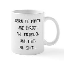 Born to write. And direct... Mug