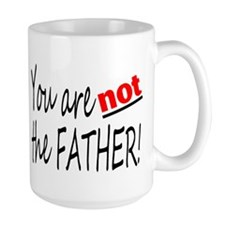 You Are NOT The Father! Mug