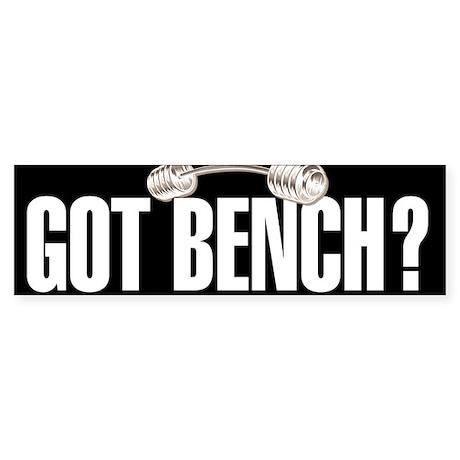 GOT BENCH? Bumper Sticker