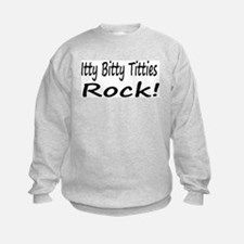 Itty Bitty Titties Rock! Sweatshirt