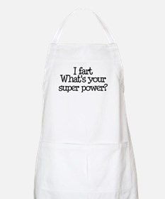 I Fart, What's Your Super Power BBQ Apron