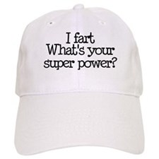 I Fart, What's Your Super Power Baseball Cap