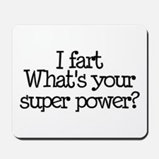 I Fart, What's Your Super Power Mousepad