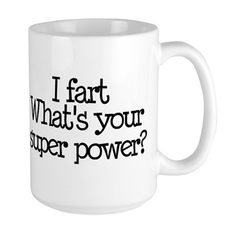 I Fart, What's Your Super Power Large Mug