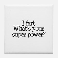 I Fart, What's Your Super Power Tile Coaster