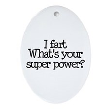 I Fart, What's Your Super Power Oval Ornament