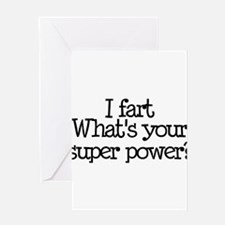 I Fart, What's Your Super Power Greeting Card