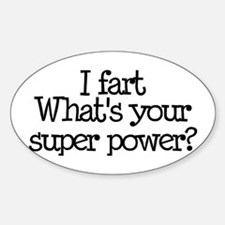 I Fart, What's Your Super Power Oval Decal
