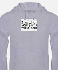 I'm What Willis Was Talkin Bout Hoodie