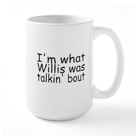 I'm What Willis Was Talkin Bout Large Mug