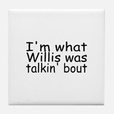 I'm What Willis Was Talkin Bout Tile Coaster