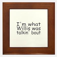 I'm What Willis Was Talkin Bout Framed Tile