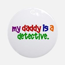 My Daddy Is A Detective PRIMARY Ornament (Round)