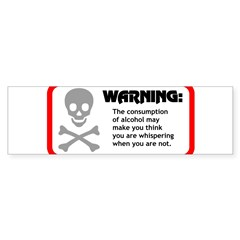 Warning: alcohol whispering Bumper Bumper Sticker