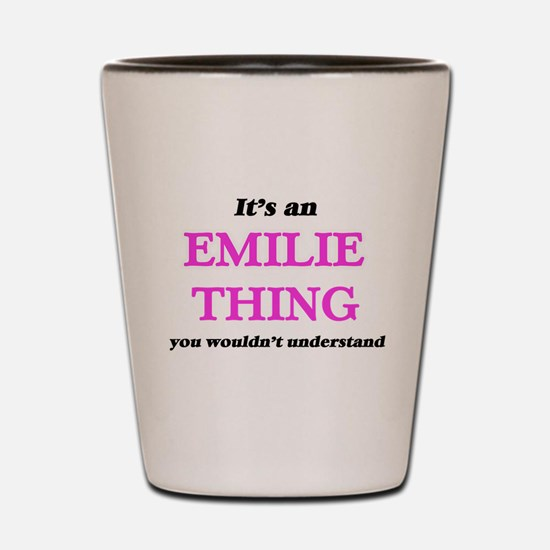 It's an Emilie thing, you wouldn&#3 Shot Glass