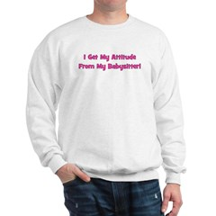 I Get My Attitude From My Bab Sweatshirt