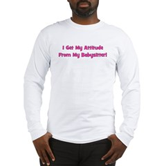 I Get My Attitude From My Bab Long Sleeve T-Shirt