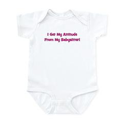 I Get My Attitude From My Bab Infant Bodysuit