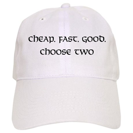 Cheap. Fast. Good. Cap