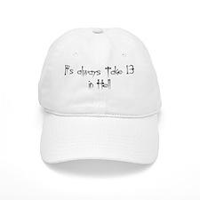 It's always Take 13 in Hell Baseball Cap