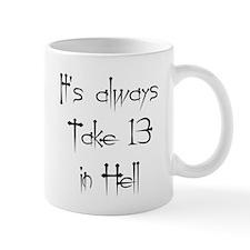 It's always Take 13 in Hell Mug