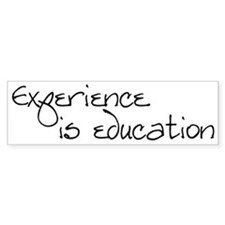 Experience is education Bumper Car Sticker