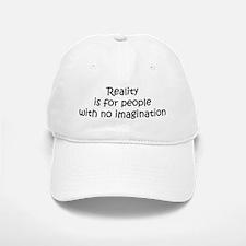 Reality is for people... Baseball Baseball Cap