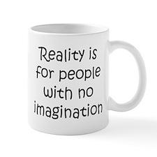Reality is for people... Mug
