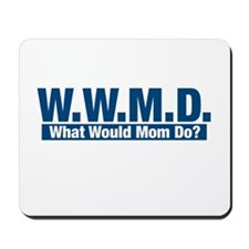 WWMD What Would Mom Do? Mousepad