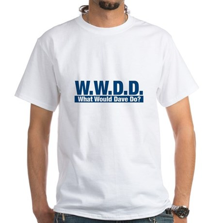WWDD What Would Dave Do? White T-Shirt