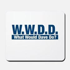 WWDD What Would Dave Do? Mousepad